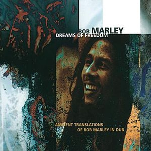 Dreams Of Freedom: Ambient Translations of Bob Marley in Dub by Bob Marley