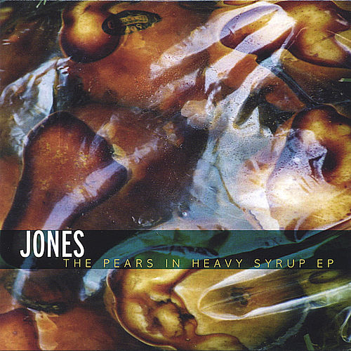 The Pears in Heavy Syrup ep von JONES