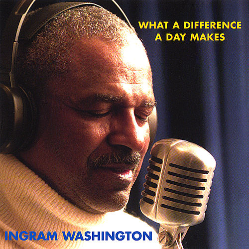 What A Difference A Day Makes by Ingram Washington