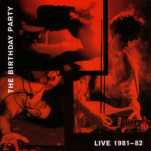 Live 81-82 by The Birthday Party