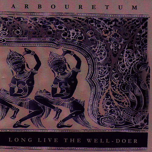 Long Live the Well-Doer von Arbouretum