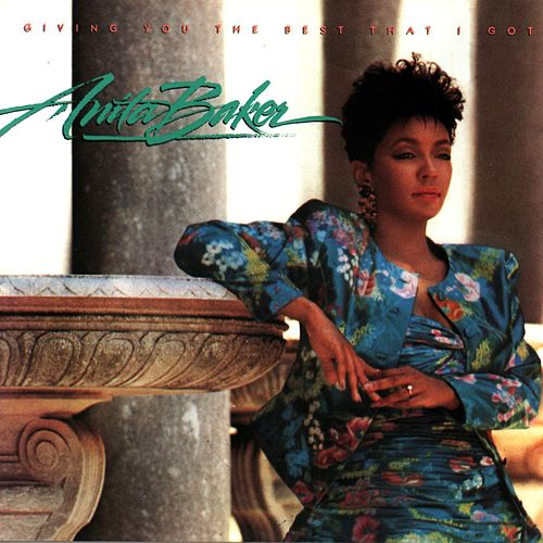 Giving You the Best That I Got fra Anita Baker