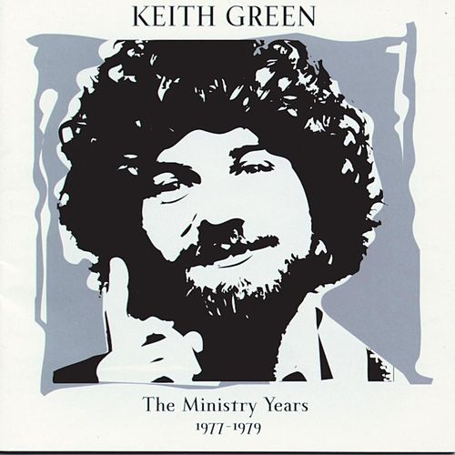 The Ministry Years, Vol. 1 by Keith Green