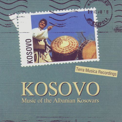 Kosovo: Music Of The Albanian Kosovars by Various Artists
