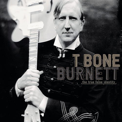 The True False Identity by T Bone Burnett