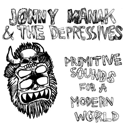 Primitive Sounds for a Modern World by Jonny Manak And The Depressives