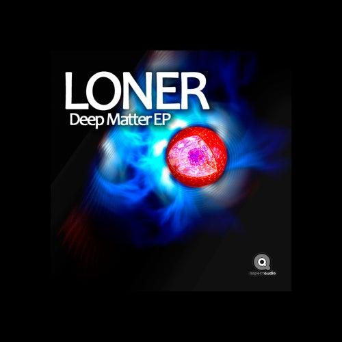 Deep Matter - Single by Loner