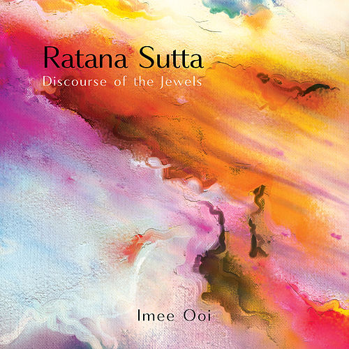 Ratana Sutta (Discourse of The Jewels) by Imee Ooi