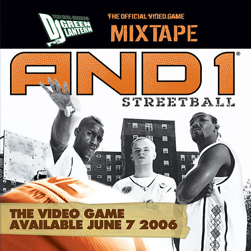 AND 1 Streetball - The Official Video Game Mixtape by DJ Green Lantern