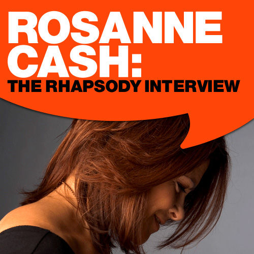 Rosanne Cash: The Rhapsody Interview by Rosanne Cash
