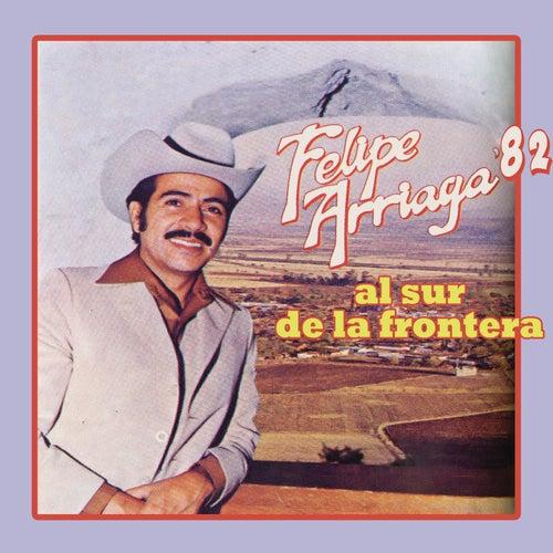 Felipe Arriaga '82 Al Sur de la Frontera de Felipe Arriaga