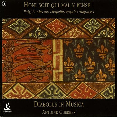 Honi Soit Qui Mal Y Pense - Polyphony of the English Chapels Royal (1328-1410) de Diabolus in musica