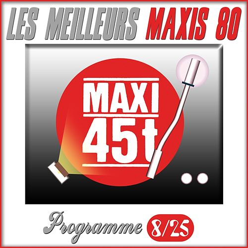 Les meilleurs Maxis 80, maxi 45T (Programme 8/25) by Various Artists