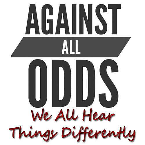We All Hear Things Differently de Against All Odds