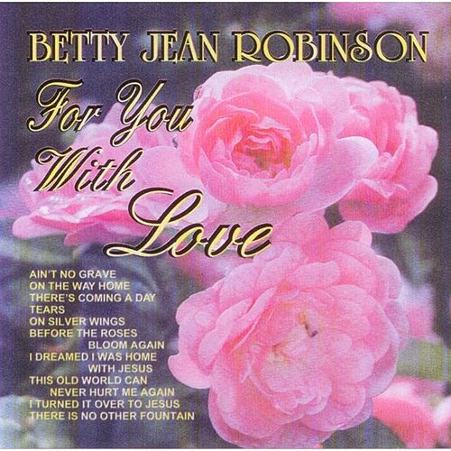 For You With Love by Betty Jean Robinson