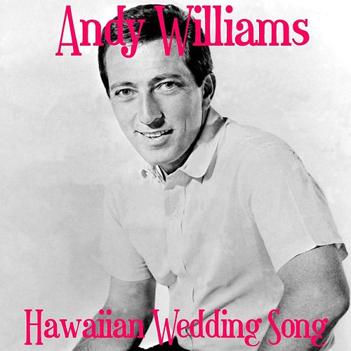 Hawaiian Wedding Song by Andy Williams