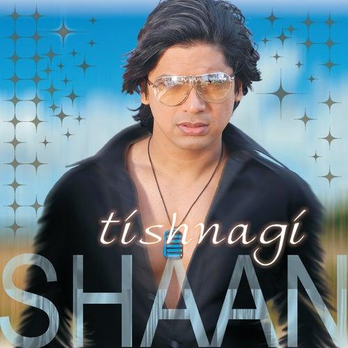 Tishnagi by Shaan