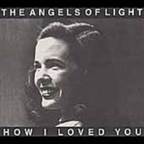 How I Loved You by Angels Of Light