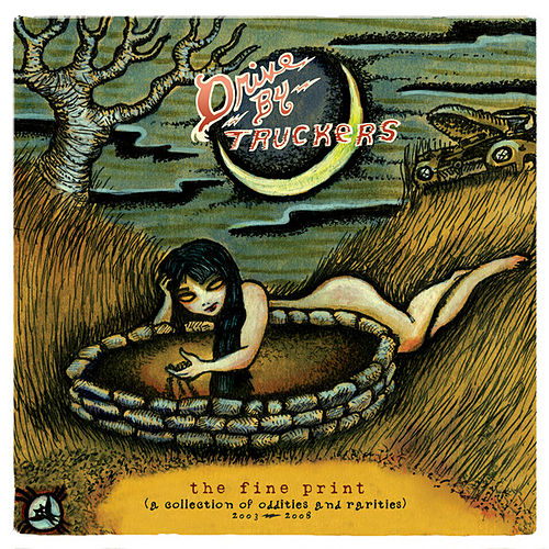 The Fine Print (A Collection of Oddities & Rarities 2003 - 2008) by Drive-By Truckers