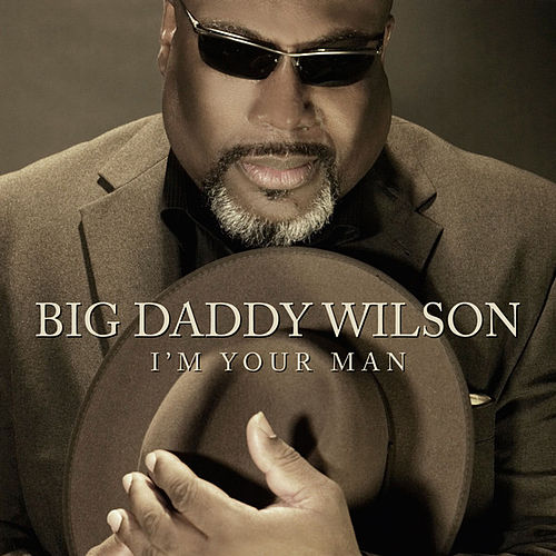 I'm your man (Bonus Track Version) von Big Daddy Wilson