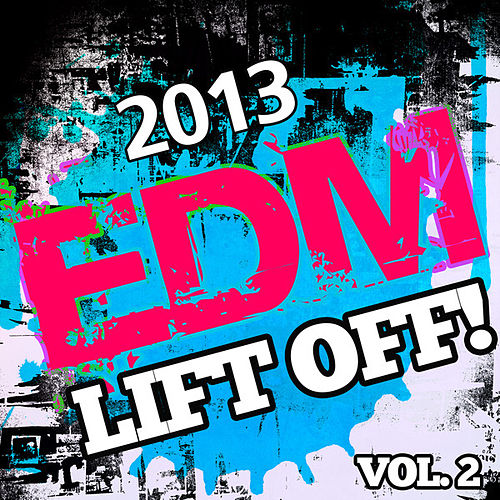 2013 EDM Lift Off!, Vol. 2 de Various Artists