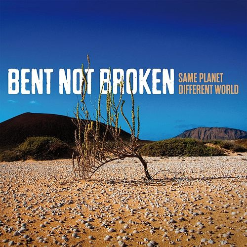 Same Planet Different World von Bent Not Broken