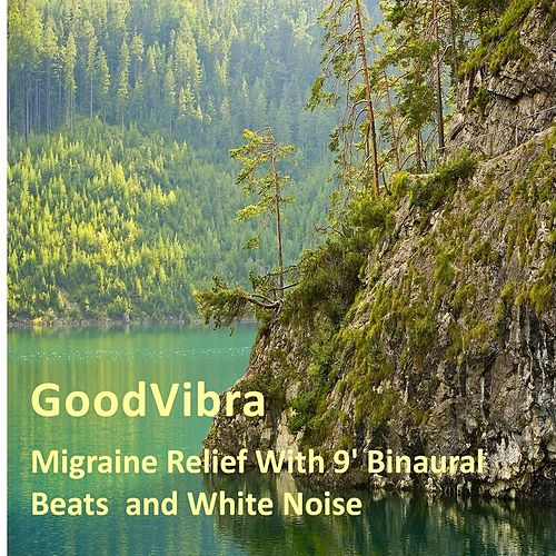 Migraine Relief With 9' Binaural Beats & White Noise by Goodvibra