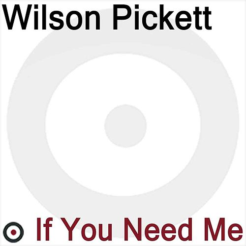 If You Need Me by Wilson Pickett