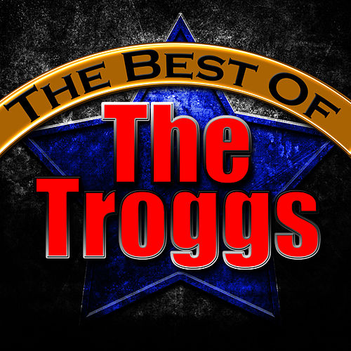 The Best of the Troggs von The Troggs