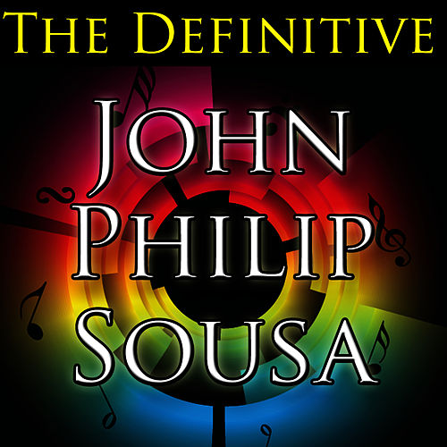 The Definitive John Philip Sousa de John Philip Sousa