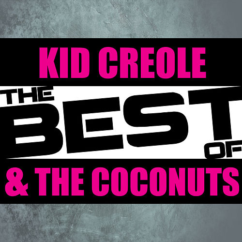 The Best of Kid Creole & The Coconuts de Kid Creole & the Coconuts