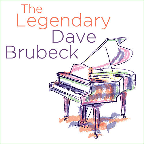 The Legendary Dave Brubeck by Dave Brubeck