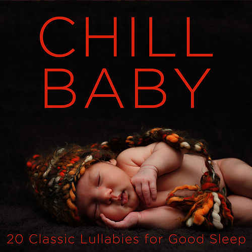Chill Baby: 20 Classic Lullabies for Good Sleep de Lullaby Maestro