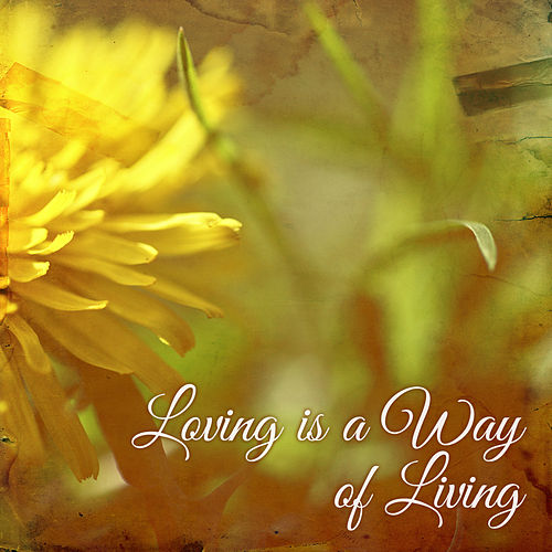 Loving Is a Way of Living by Various Artists