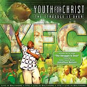 The Struggle Is Over by Youth For Christ