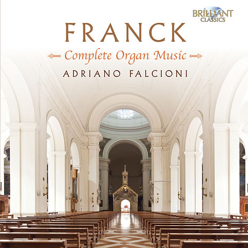 Franck: Complete Organ Music by Adriano Falcioni