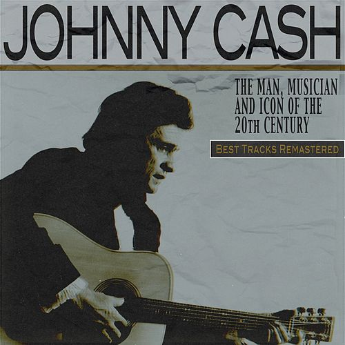 The Man, Musician and Icon of the 20th Century (Best Tracks Remastered) von Johnny Cash