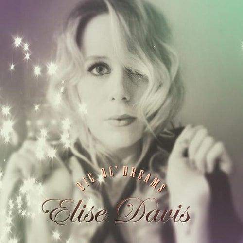 Big Ol' Dreams by Elise Davis