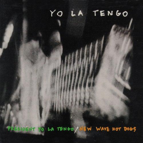 President Yo La Tengo / New Wave Hot Dogs by Yo La Tengo
