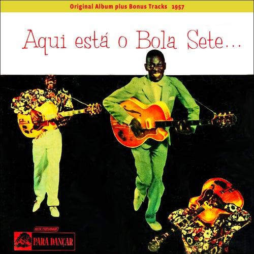 Aqui Esta o Bola Sete (Original Album Plus Bonus Tracks 1957) by Bola Sete