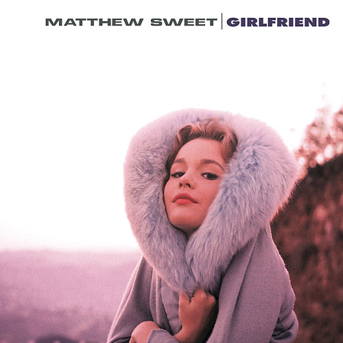 Girlfriend (Expanded Edition) by Matthew Sweet