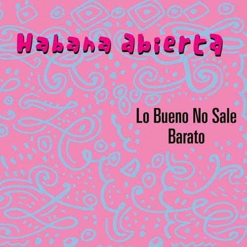 Lo Bueno No Sale Barato de Habana Abierta