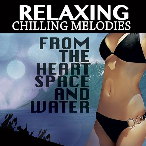 Relaxing Chilling Melodies from the Heart Space and Water de Various Artists