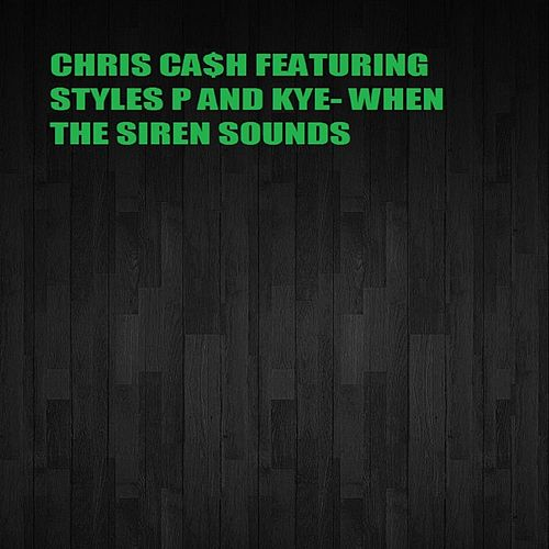 When the Siren Sounds (feat. Styles P & Kye) von Chris Ca$h