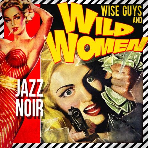 Wise Guys & Wild Women! Jazz Noir von Various Artists