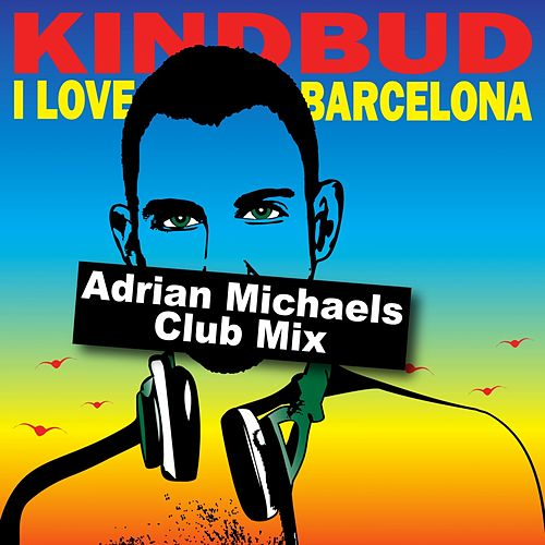 I Love Barcelona (Adrian Michaels Club Mix) de Kindbud