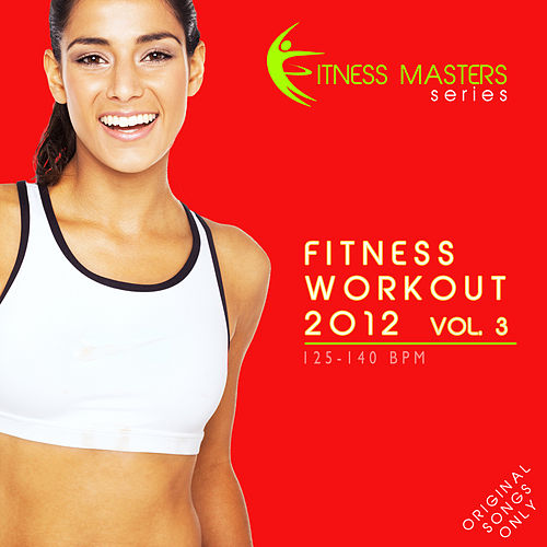 Fitness Workout 2012 Vol. 3 (For Fitness, Spinning, Workout, Aerobic, Cardio, Cycling, Running, Jogging, Dance, Gym, Pump It Up) von Various Artists