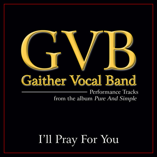 I'll Pray For You (Performance Tracks) by Gaither Vocal Band