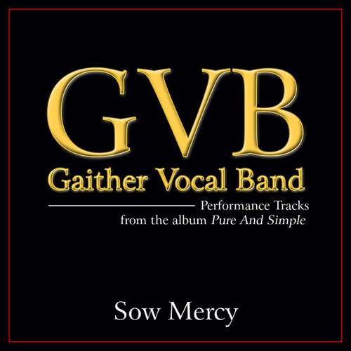 Sow Mercy (Performance Tracks) by Gaither Vocal Band