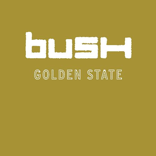 Golden State by Bush
